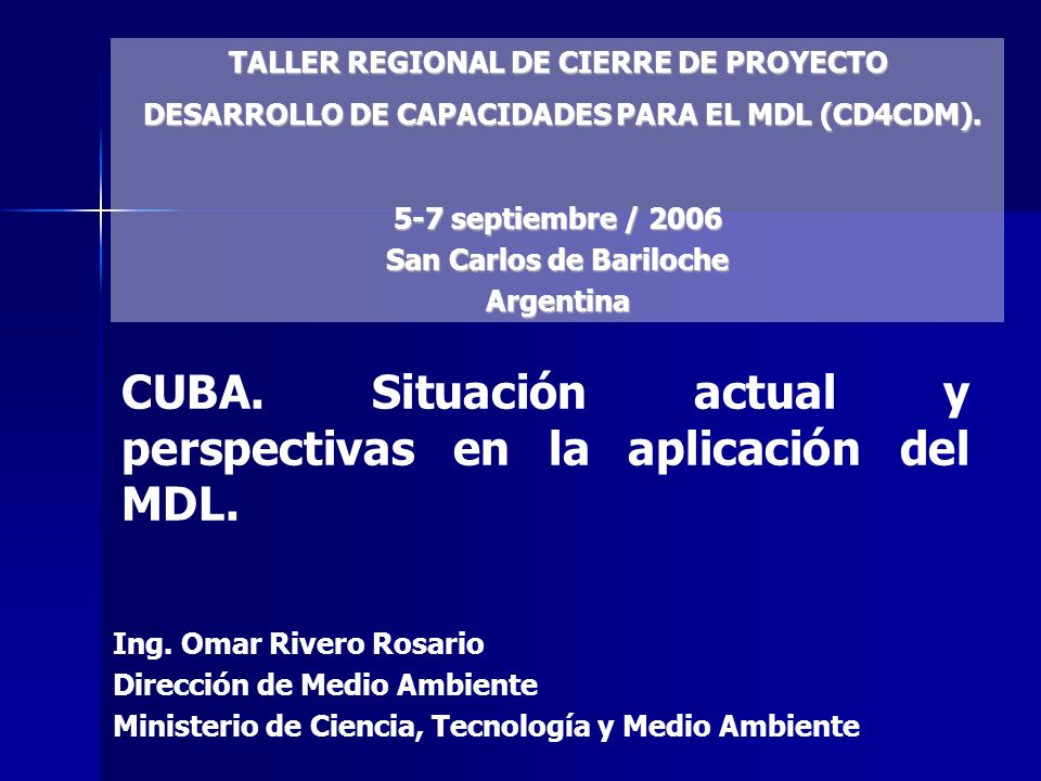CUBA. Situación actual y perspectivas en la aplicación del MDL. TALLER REGIONAL DE CIERRE DE PROYECTO DESARROLLO DE CAPACIDADES PARA EL MDL (CD4CDM).