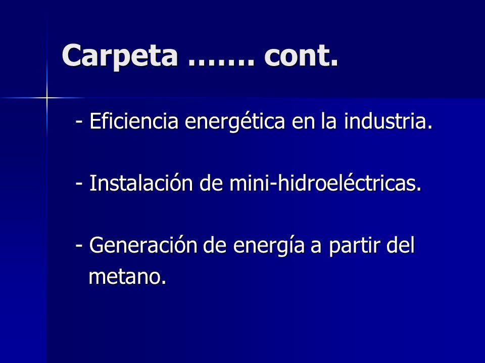 Carpeta ……. cont. - Eficiencia energética en la industria. - Eficiencia energética en la industria. - Instalación de mini-hidroeléctricas. - Instalaci