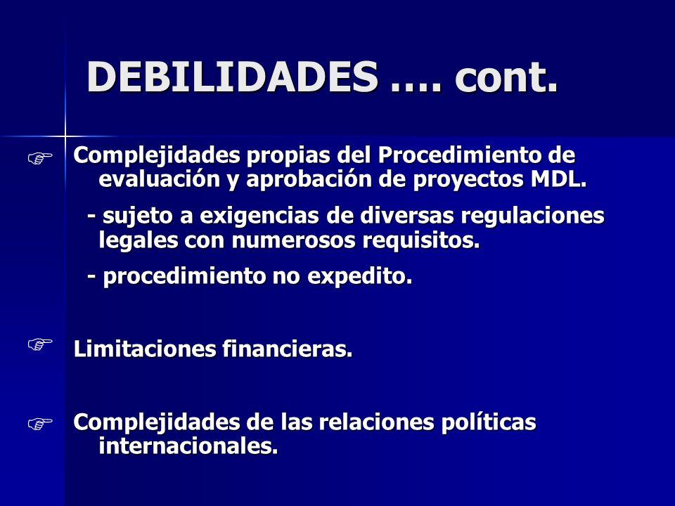 DEBILIDADES …. cont. Complejidades propias del Procedimiento de evaluación y aprobación de proyectos MDL. - sujeto a exigencias de diversas regulacion