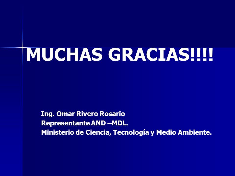Ing. Omar Rivero Rosario Representante AND –MDL. Ministerio de Ciencia, Tecnología y Medio Ambiente. MUCHAS GRACIAS!!!!