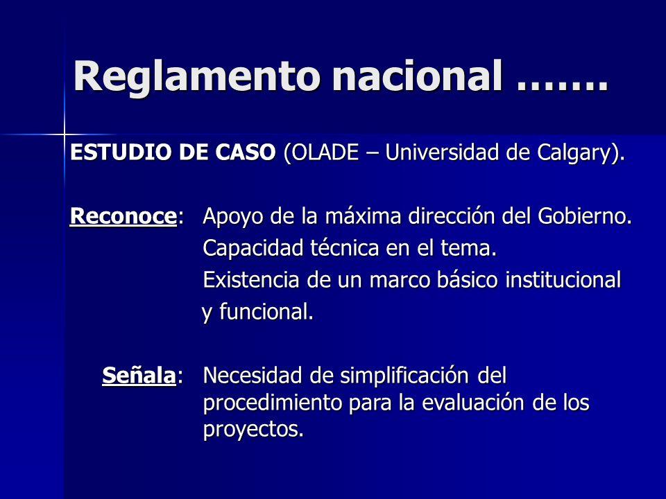 Reglamento nacional ……. ESTUDIO DE CASO (OLADE – Universidad de Calgary). Reconoce: Apoyo de la máxima dirección del Gobierno. Capacidad técnica en el