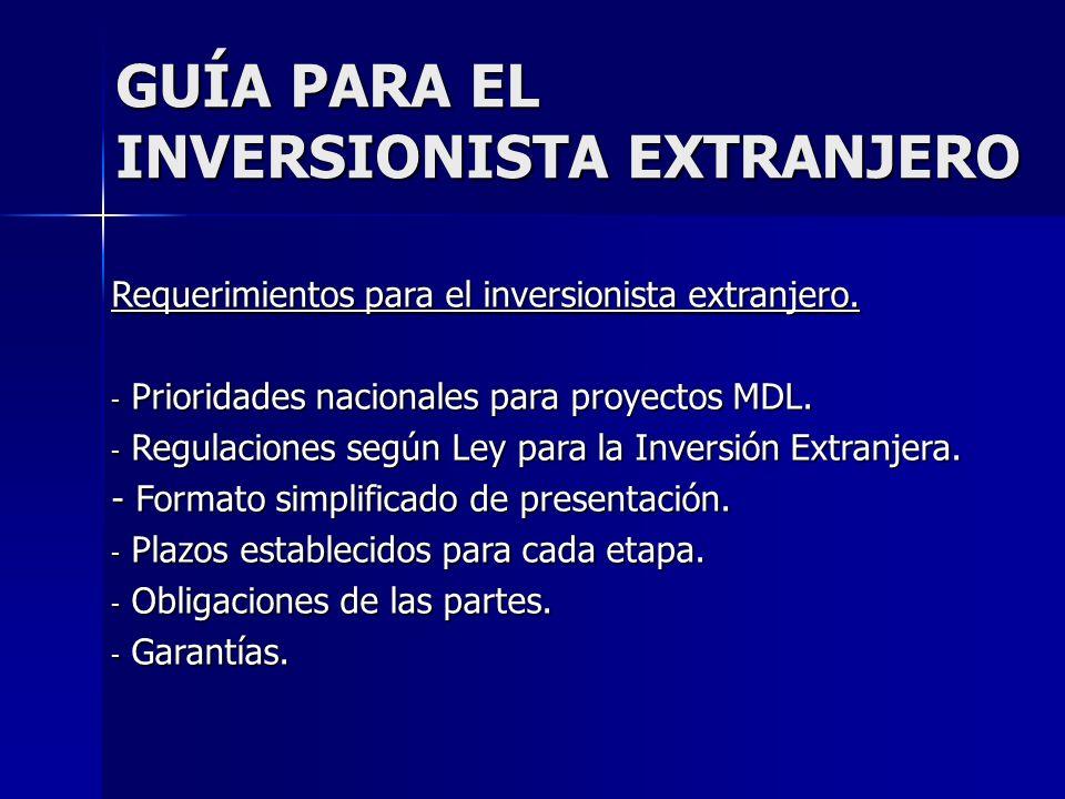 GUÍA PARA EL INVERSIONISTA EXTRANJERO Requerimientos para el inversionista extranjero. - Prioridades nacionales para proyectos MDL. - Regulaciones seg