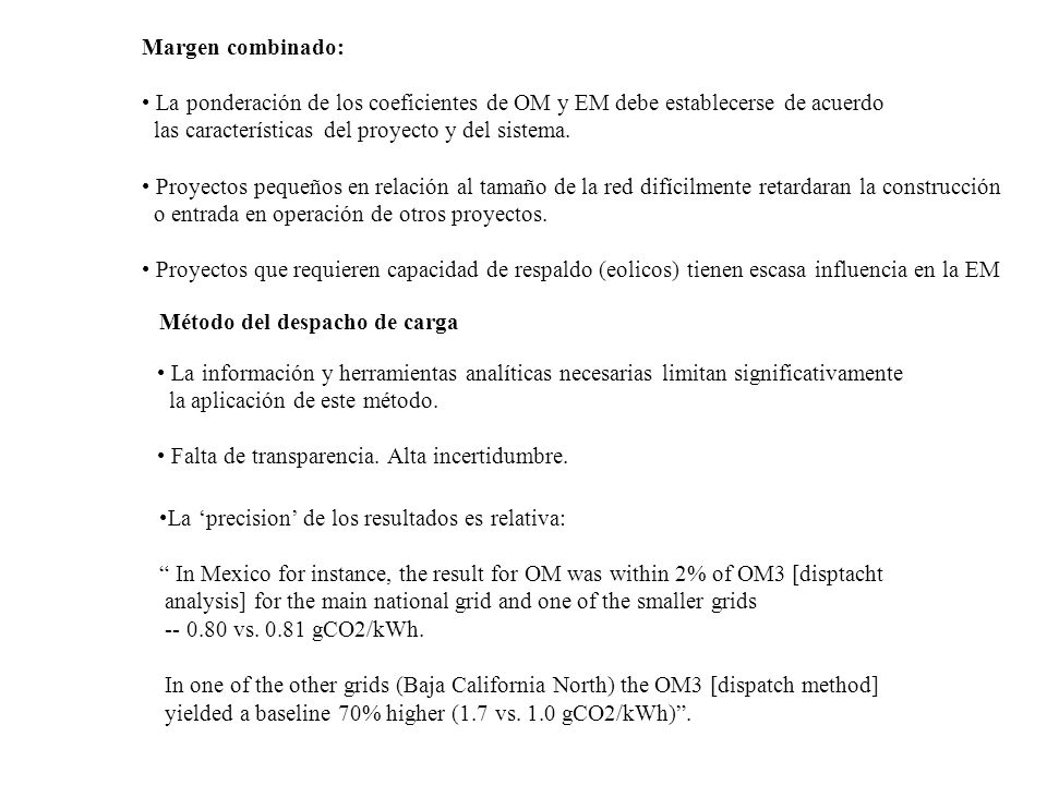 La precision de los resultados es relativa: In Mexico for instance, the result for OM was within 2% of OM3 [disptacht analysis] for the main national