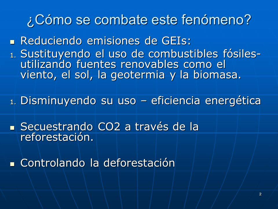2 ¿Cómo se combate este fenómeno? Reduciendo emisiones de GEIs: Reduciendo emisiones de GEIs: 1. Sustituyendo el uso de combustibles fósiles- utilizan