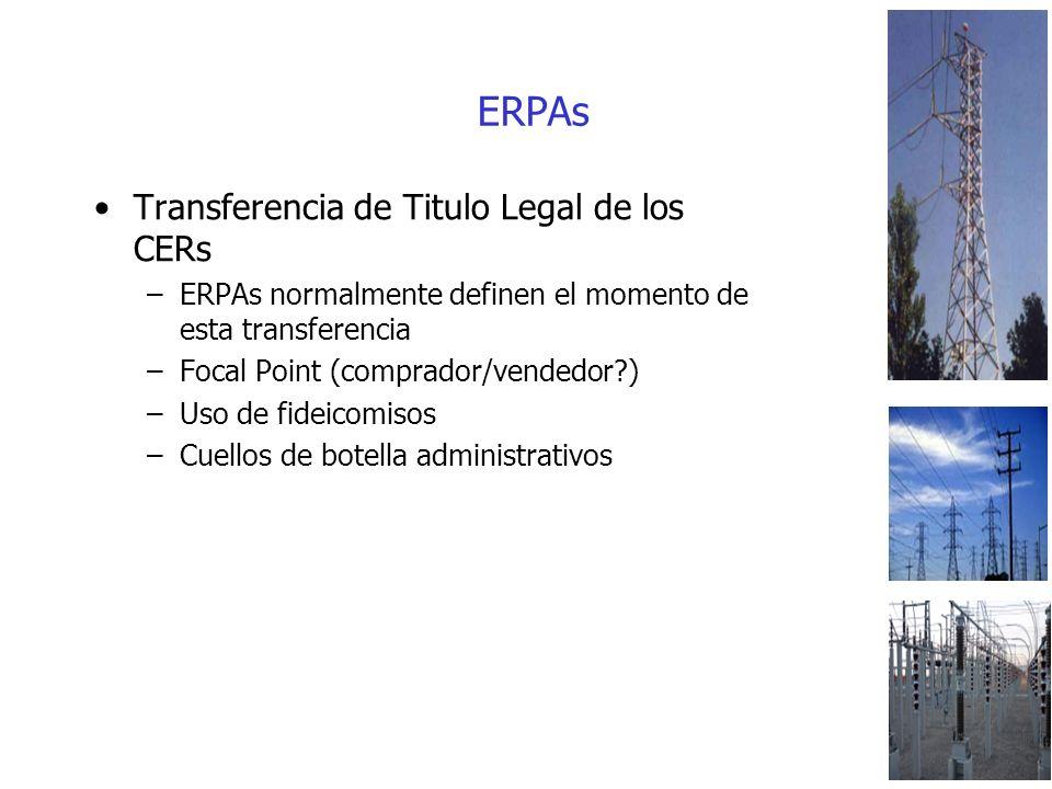 ERPAs Transferencia de Titulo Legal de los CERs –ERPAs normalmente definen el momento de esta transferencia –Focal Point (comprador/vendedor ) –Uso de fideicomisos –Cuellos de botella administrativos