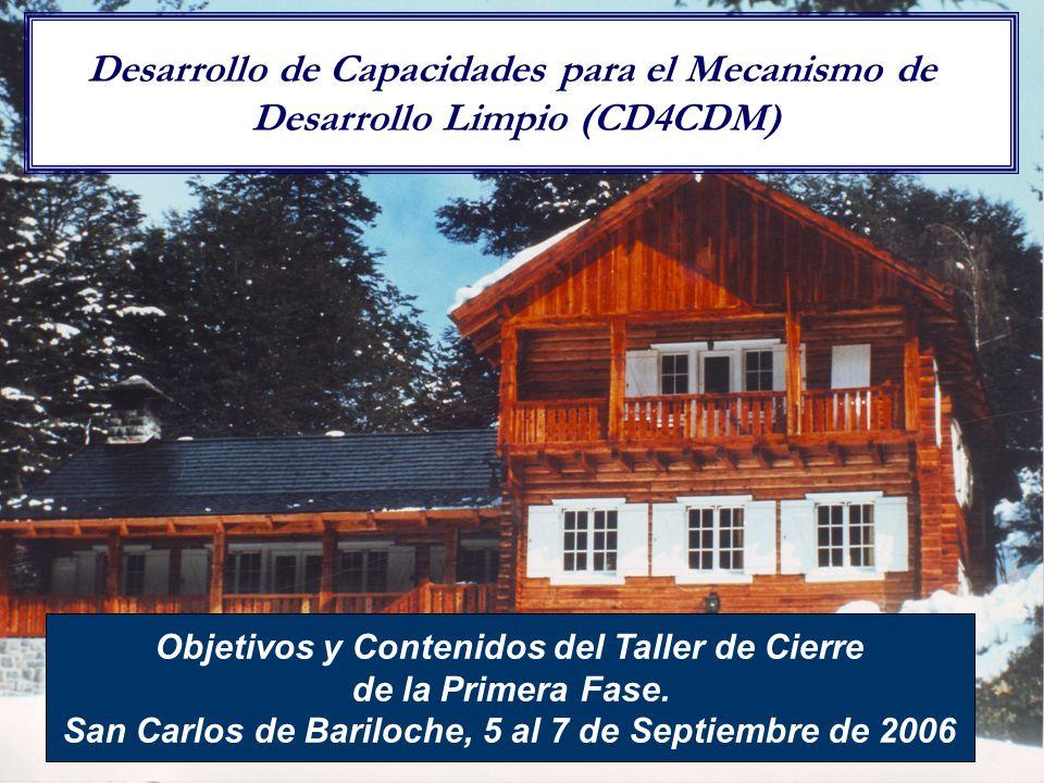 1 Objetivos y Contenidos del Taller de Cierre de la Primera Fase. San Carlos de Bariloche, 5 al 7 de Septiembre de 2006 Desarrollo de Capacidades para