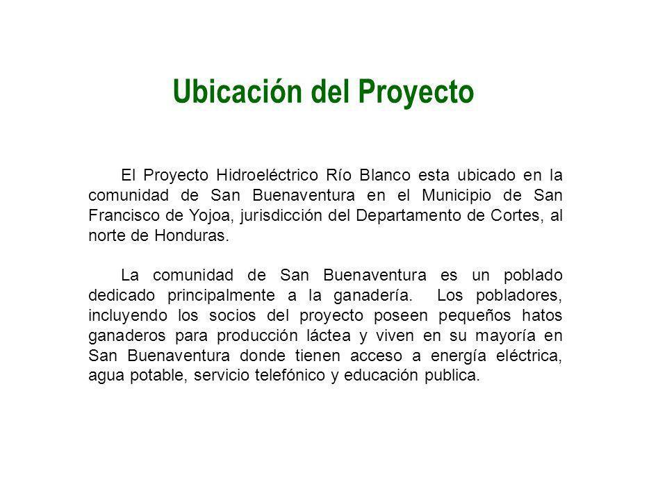 El Proyecto Hidroeléctrico Río Blanco esta ubicado en la comunidad de San Buenaventura en el Municipio de San Francisco de Yojoa, jurisdicción del Dep