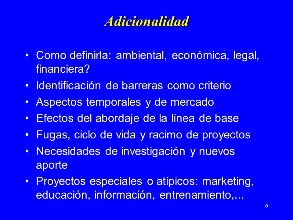 6 Adicionalidad Como definirla: ambiental, económica, legal, financiera.