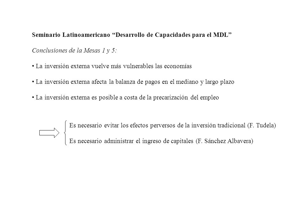 Seminario Latinoamericano Desarrollo de Capacidades para el MDL Conclusiones de la Mesas 1 y 5: La inversión externa vuelve más vulnerables las econom