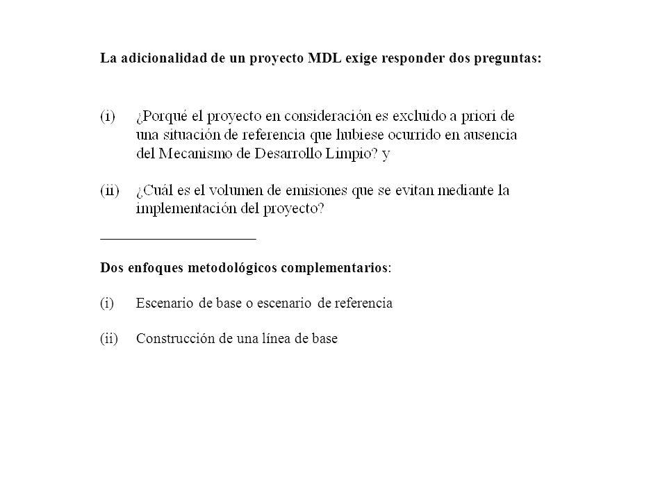 La adicionalidad de un proyecto MDL exige responder dos preguntas: Dos enfoques metodológicos complementarios: (i)Escenario de base o escenario de referencia (ii)Construcción de una línea de base