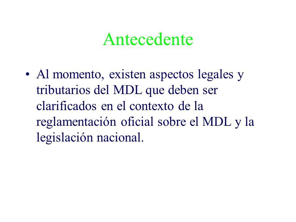 Antecedente Al momento, existen aspectos legales y tributarios del MDL que deben ser clarificados en el contexto de la reglamentación oficial sobre el