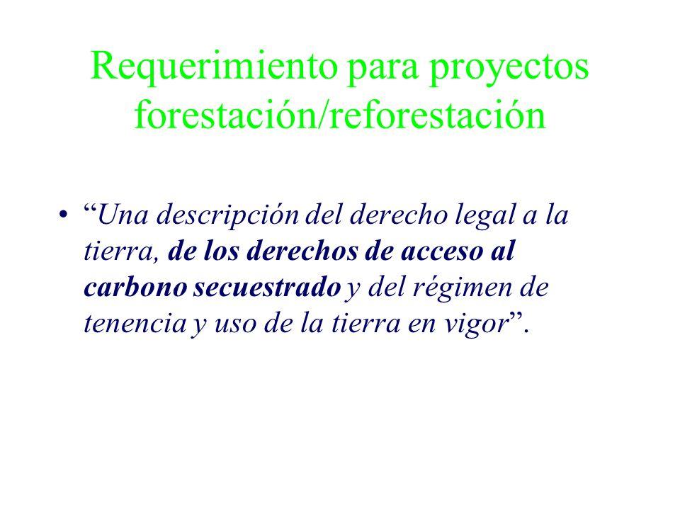 Requerimiento para proyectos forestación/reforestación Una descripción del derecho legal a la tierra, de los derechos de acceso al carbono secuestrado
