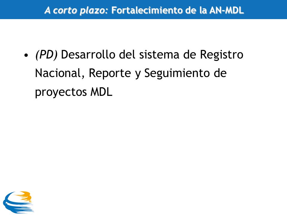 (PD) Desarrollo del sistema de Registro Nacional, Reporte y Seguimiento de proyectos MDL A corto plazo: Fortalecimiento de la AN-MDL