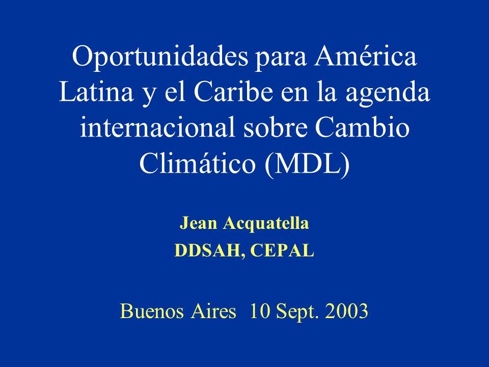 Oportunidades para América Latina y el Caribe en la agenda internacional sobre Cambio Climático (MDL) Jean Acquatella DDSAH, CEPAL Buenos Aires 10 Sep
