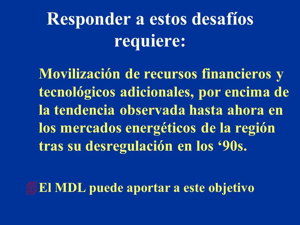 Responder a estos desafíos requiere: Movilización de recursos financieros y tecnológicos adicionales, por encima de la tendencia observada hasta ahora en los mercados energéticos de la región tras su desregulación en los 90s.