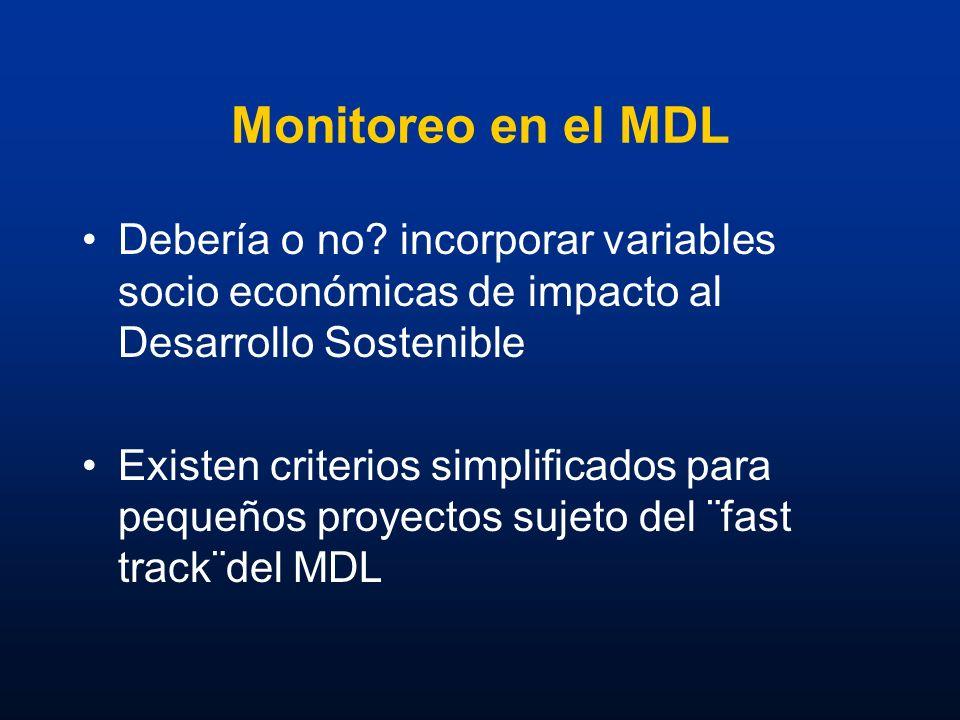 Monitoreo en el MDL Debería o no? incorporar variables socio económicas de impacto al Desarrollo Sostenible Existen criterios simplificados para peque
