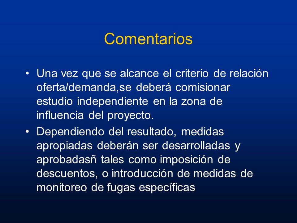 Comentarios Una vez que se alcance el criterio de relación oferta/demanda,se deberá comisionar estudio independiente en la zona de influencia del proy