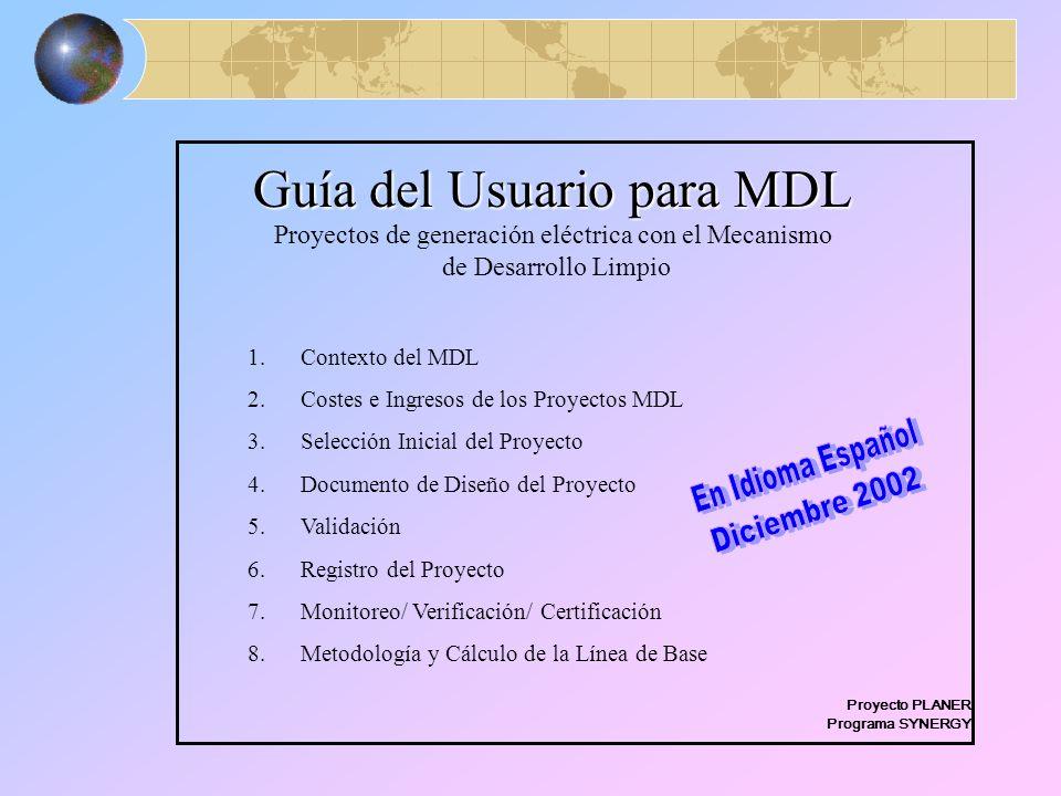 Guía del Usuario para MDL 1.Contexto del MDL 2.Costes e Ingresos de los Proyectos MDL 3.Selección Inicial del Proyecto 4.Documento de Diseño del Proye