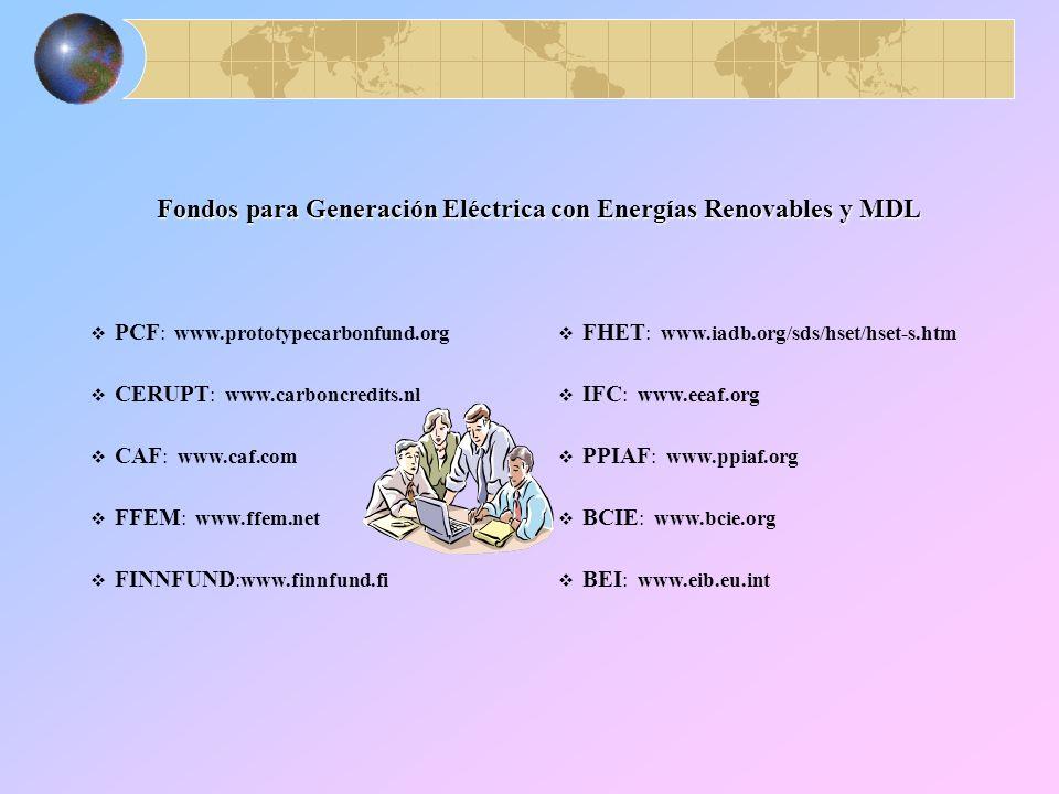Fondos para Generación Eléctrica con Energías Renovables y MDL PCF : www.prototypecarbonfund.org CERUPT : www.carboncredits.nl CAF : www.caf.com FFEM