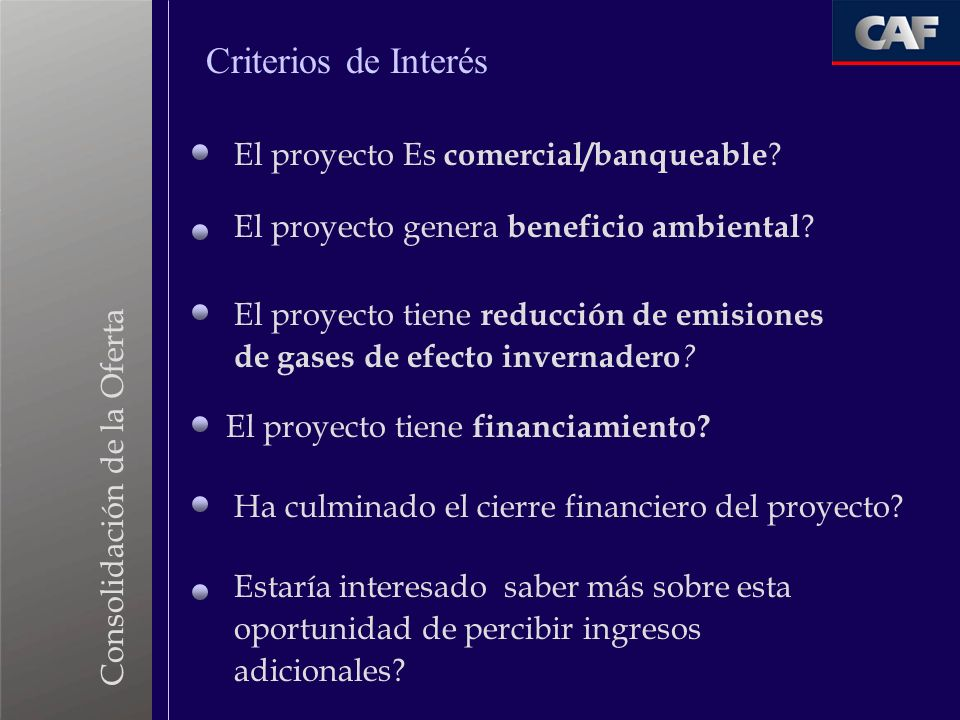 Consolidación de la Oferta El proyecto Es comercial/banqueable ? El proyecto genera beneficio ambiental ? El proyecto tiene reducción de emisiones de