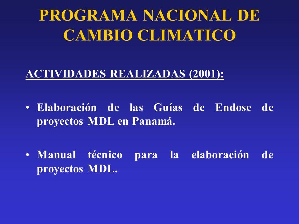 PROGRAMA NACIONAL DE CAMBIO CLIMATICO ACTIVIDADES REALIZADAS (2001): Elaboración de las Guías de Endose de proyectos MDL en Panamá. Manual técnico par