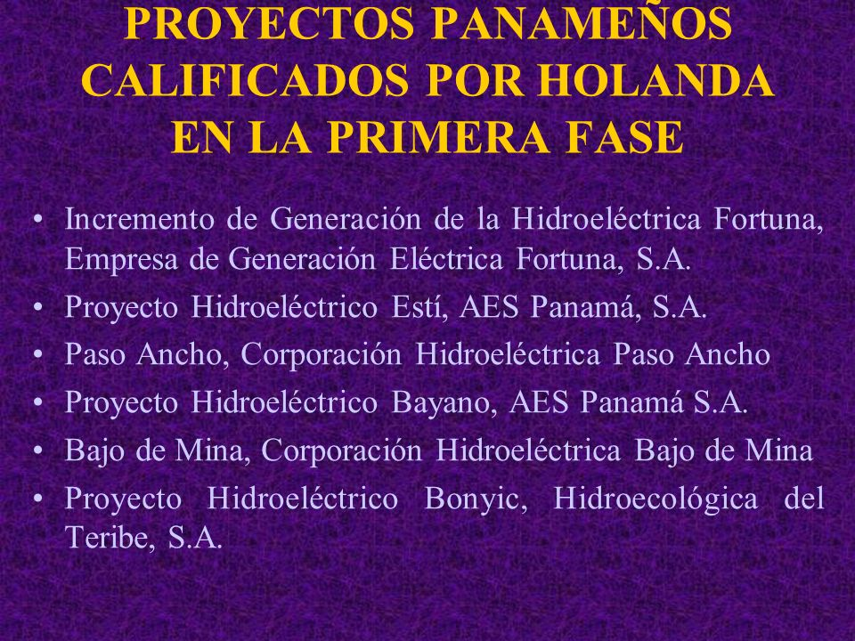 PROYECTOS PANAMEÑOS CALIFICADOS POR HOLANDA EN LA PRIMERA FASE Incremento de Generación de la Hidroeléctrica Fortuna, Empresa de Generación Eléctrica