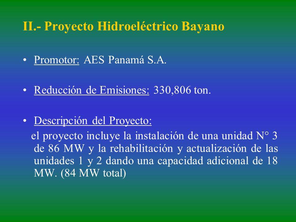 II.- Proyecto Hidroeléctrico Bayano Promotor: AES Panamá S.A. Reducción de Emisiones: 330,806 ton. Descripción del Proyecto: el proyecto incluye la in