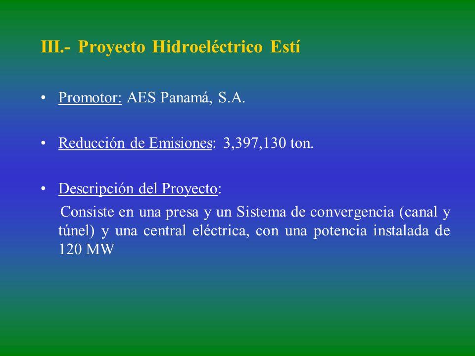 III.- Proyecto Hidroeléctrico Estí Promotor: AES Panamá, S.A. Reducción de Emisiones: 3,397,130 ton. Descripción del Proyecto: Consiste en una presa y