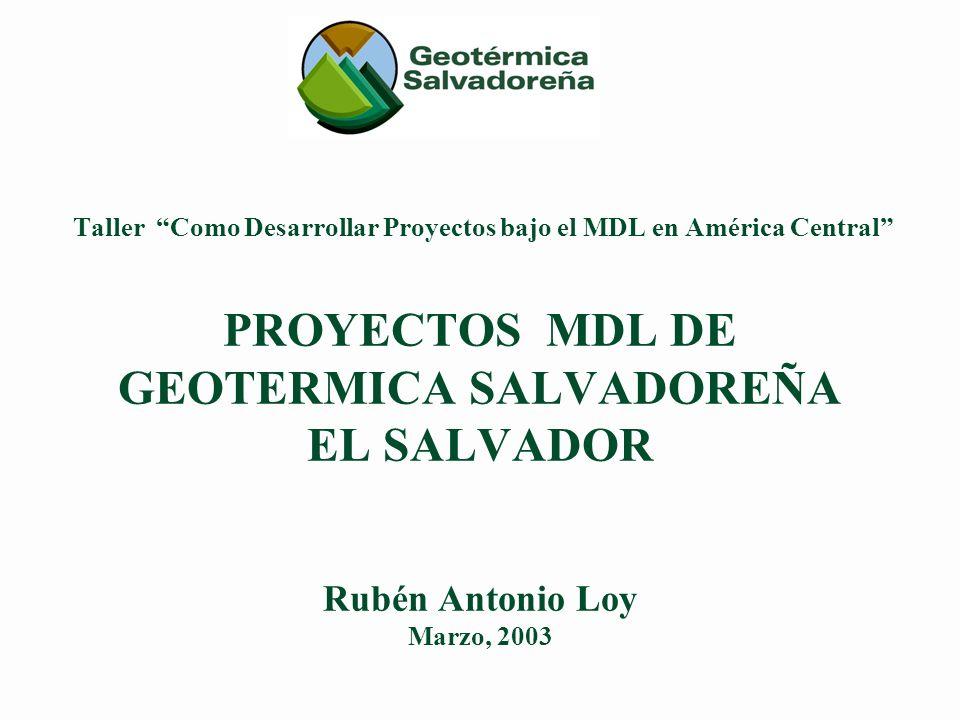 Taller Como Desarrollar Proyectos bajo el MDL en América Central PROYECTOS MDL DE GEOTERMICA SALVADOREÑA EL SALVADOR Rubén Antonio Loy Marzo, 2003