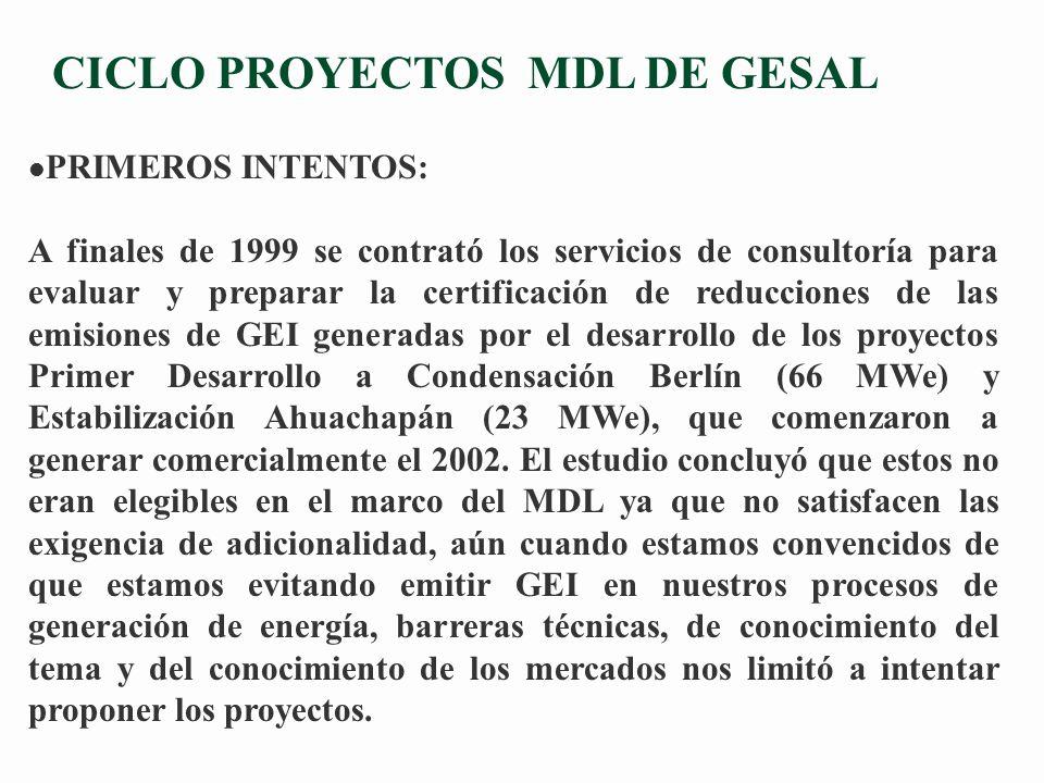 CICLO PROYECTOS MDL DE GESAL l PRIMEROS INTENTOS: A finales de 1999 se contrató los servicios de consultoría para evaluar y preparar la certificación de reducciones de las emisiones de GEI generadas por el desarrollo de los proyectos Primer Desarrollo a Condensación Berlín (66 MWe) y Estabilización Ahuachapán (23 MWe), que comenzaron a generar comercialmente el 2002.