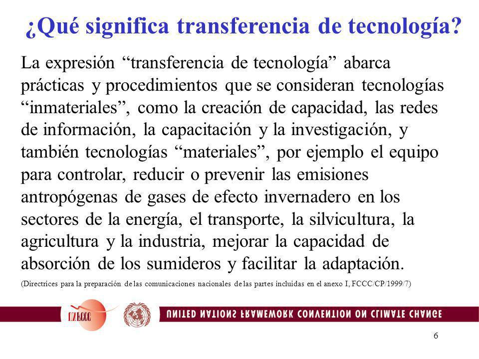 16 Transferencia de tecnología y el MDL Los proyectos de MDL pueden incluir transferencia de tecnología Las necesidades prioritarias en transferencia de tecnología pueden ser consideradas en la preparación de proyectos MDL Compartir información sobre proyectos de transferencia de tecnología que han tenido éxito puede ayudar a quienes desarrollan proyectos de MDL
