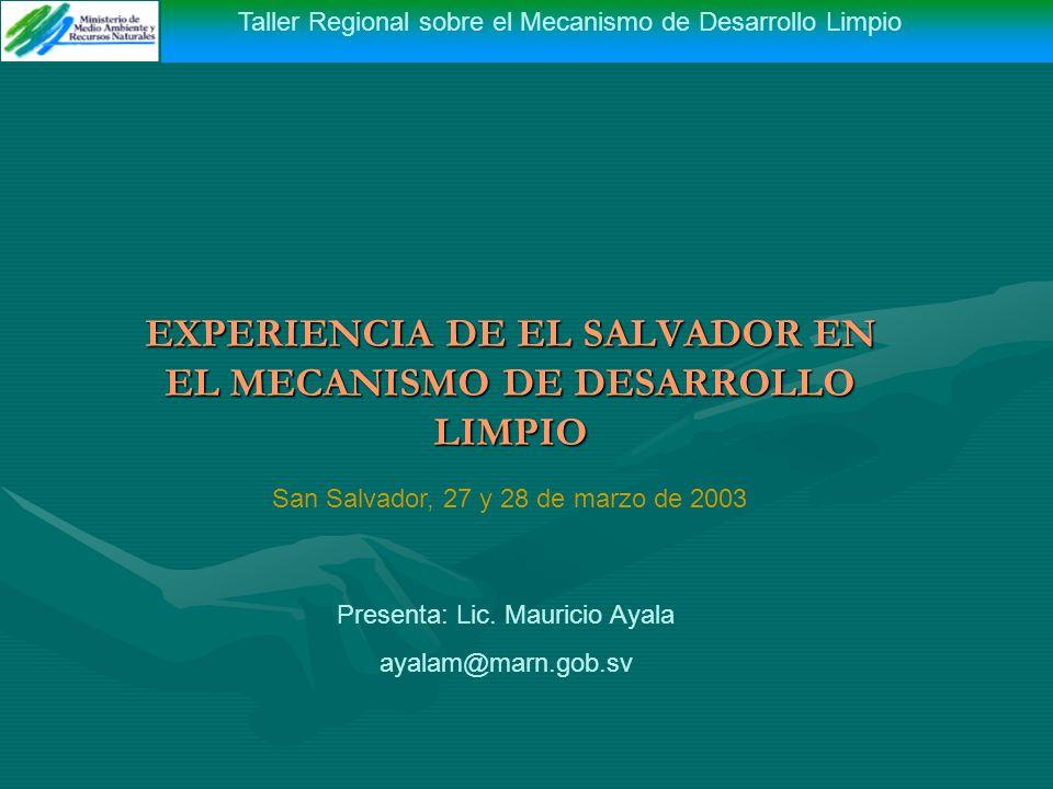 Taller Regional sobre el Mecanismo de Desarrollo Limpio EXPERIENCIA DE EL SALVADOR EN EL MECANISMO DE DESARROLLO LIMPIO Taller Regional sobre el Mecanismo de Desarrollo Limpio Presenta: Lic.