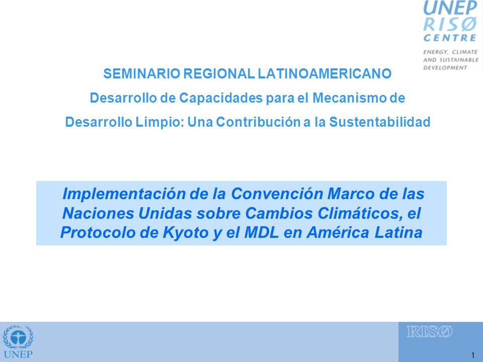 SEMINARIO REGIONAL LATINOAMERICANO Desarrollo de Capacidades para el Mecanismo de Desarrollo Limpio: Una Contribución a la Sustentabilidad 1 Implementación de la Convención Marco de las Naciones Unidas sobre Cambios Climáticos, el Protocolo de Kyoto y el MDL en América Latina