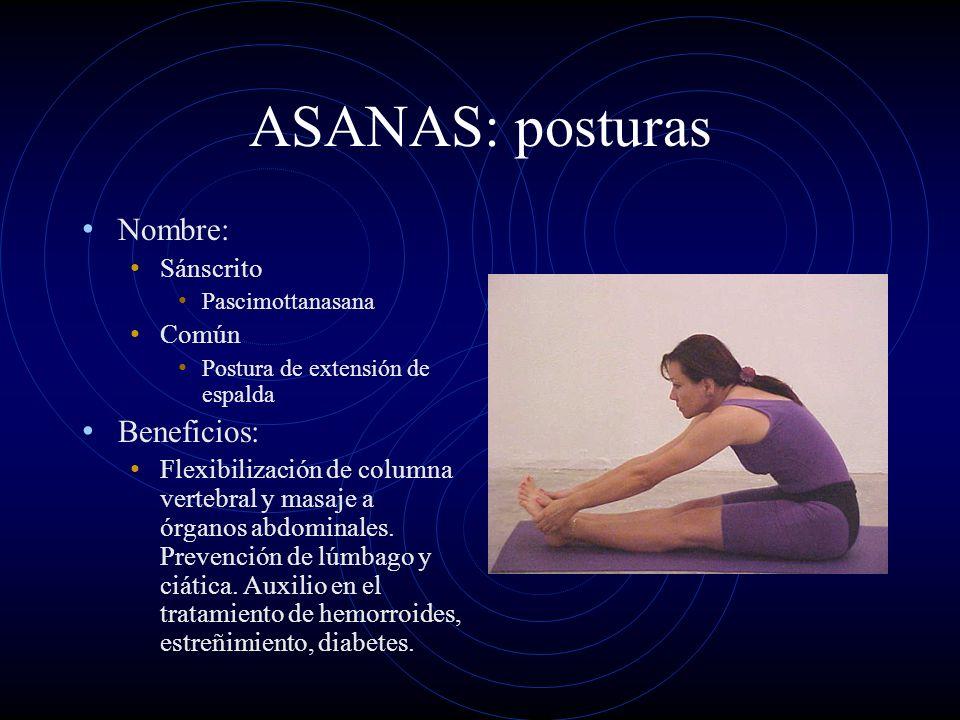 ASANAS: posturas Nombre: Sánscrito Pascimottanasana Común Postura de extensión de espalda Beneficios: Flexibilización de columna vertebral y masaje a