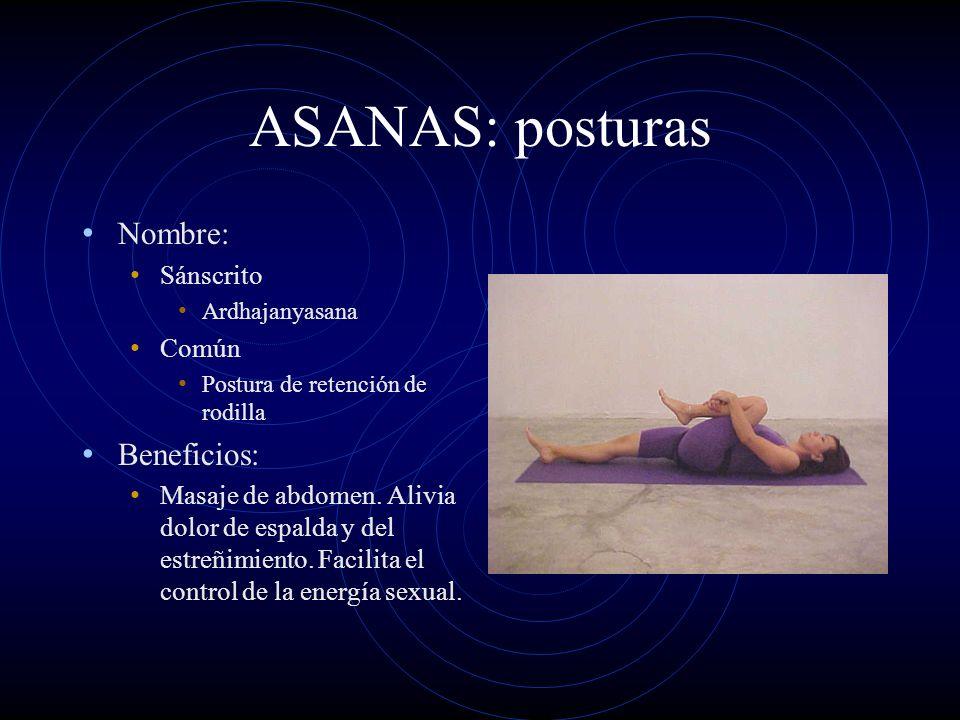 ASANAS: posturas Nombre: Sánscrito Ardhajanyasana Común Postura de retención de rodilla Beneficios: Masaje de abdomen. Alivia dolor de espalda y del e