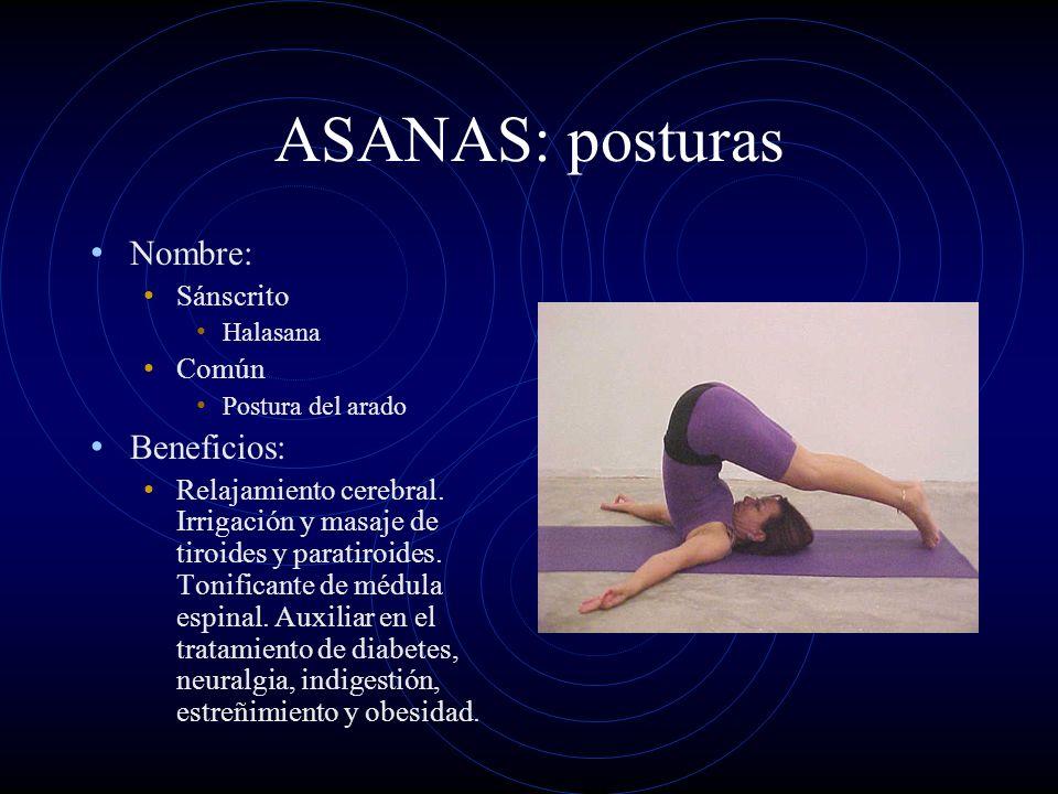 ASANAS: posturas Nombre: Sánscrito Halasana Común Postura del arado Beneficios: Relajamiento cerebral. Irrigación y masaje de tiroides y paratiroides.