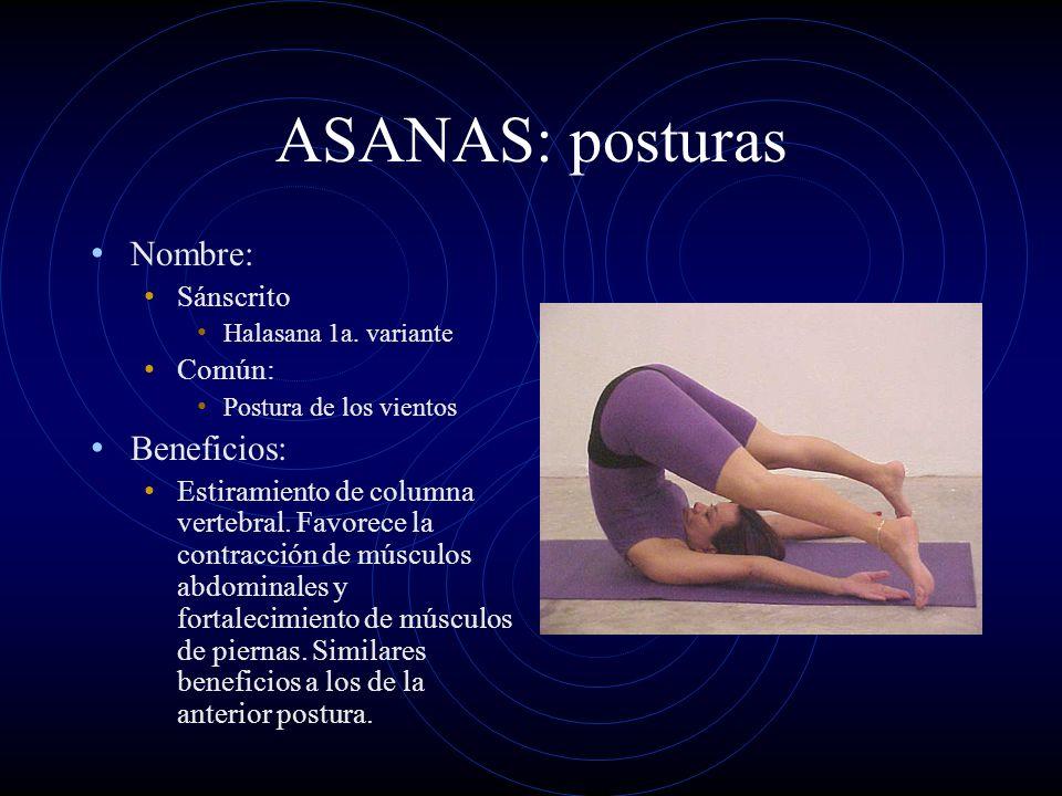 ASANAS: posturas Nombre: Sánscrito Halasana 1a. variante Común: Postura de los vientos Beneficios: Estiramiento de columna vertebral. Favorece la cont