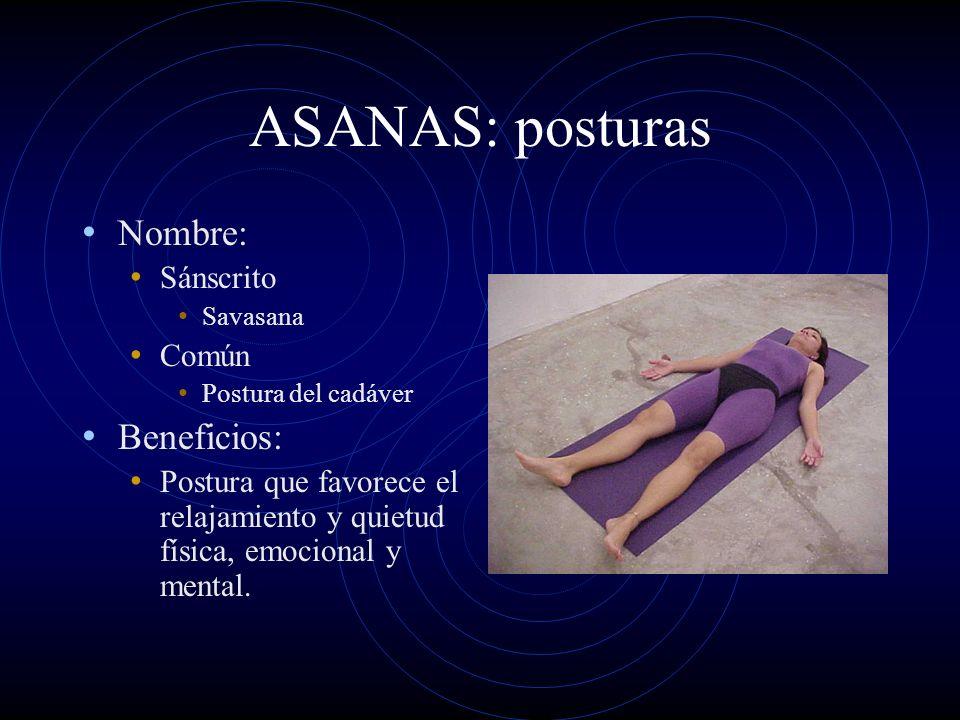 ASANAS: posturas Nombre: Sánscrito Savasana Común Postura del cadáver Beneficios: Postura que favorece el relajamiento y quietud física, emocional y m
