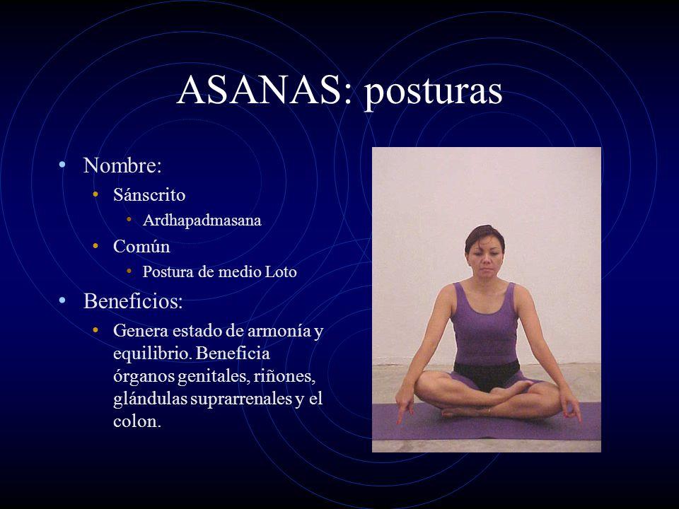 ASANAS: posturas Nombre: Sánscrito Ardhapadmasana Común Postura de medio Loto Beneficios: Genera estado de armonía y equilibrio. Beneficia órganos gen