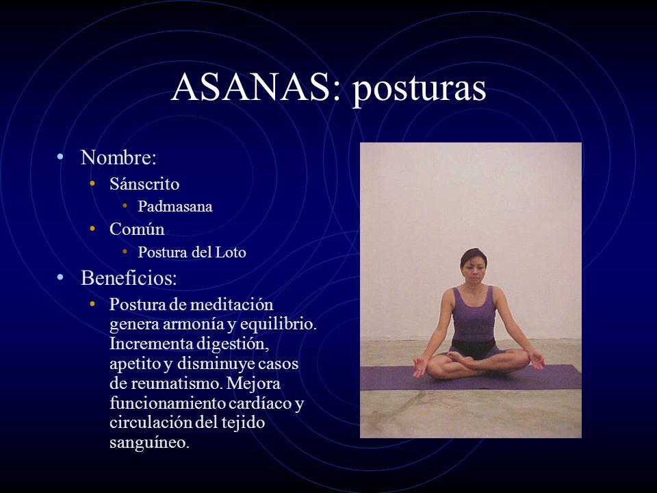 ASANAS: posturas Nombre: Sánscrito Padmasana Común Postura del Loto Beneficios: Postura de meditación genera armonía y equilibrio. Incrementa digestió