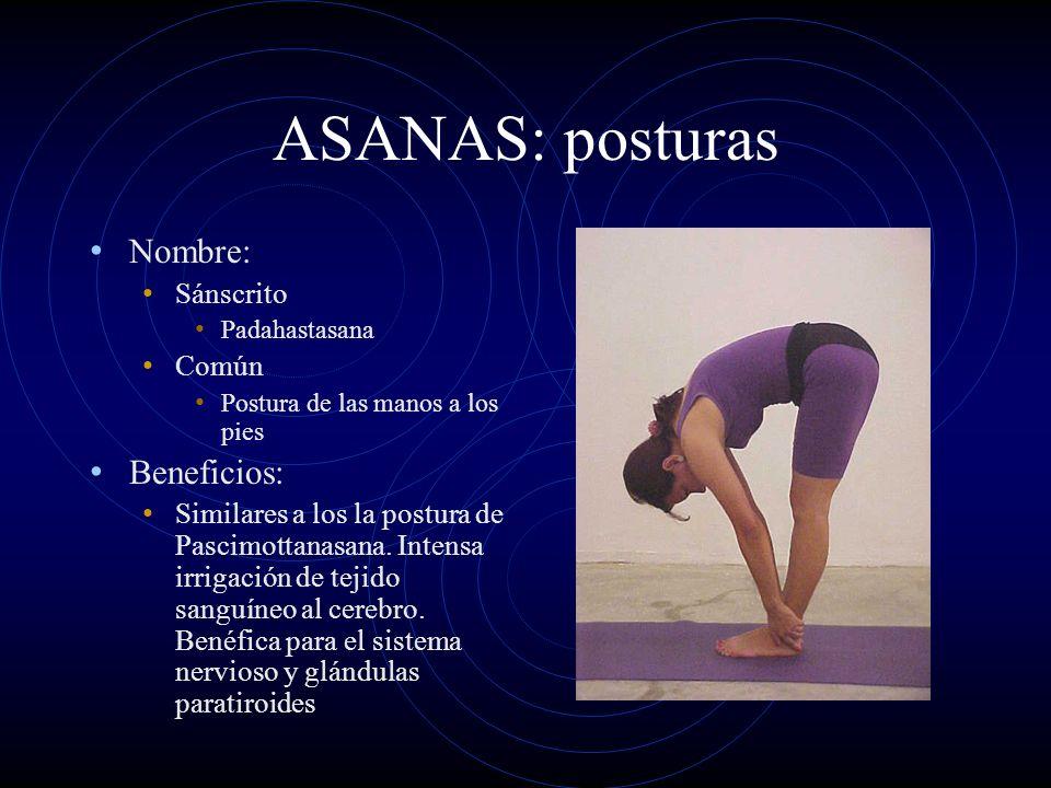 ASANAS: posturas Nombre: Sánscrito Padahastasana Común Postura de las manos a los pies Beneficios: Similares a los la postura de Pascimottanasana. Int