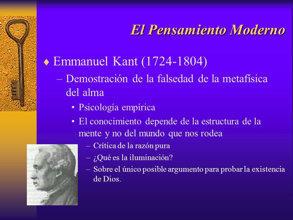 El Pensamiento Moderno Emmanuel Kant (1724-1804) –Demostración de la falsedad de la metafísica del alma Psicología empírica El conocimiento depende de