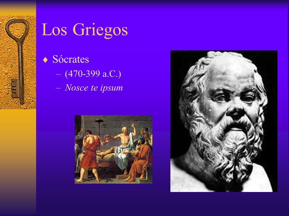 Los Griegos Sócrates –(470-399 a.C.) –Nosce te ipsum