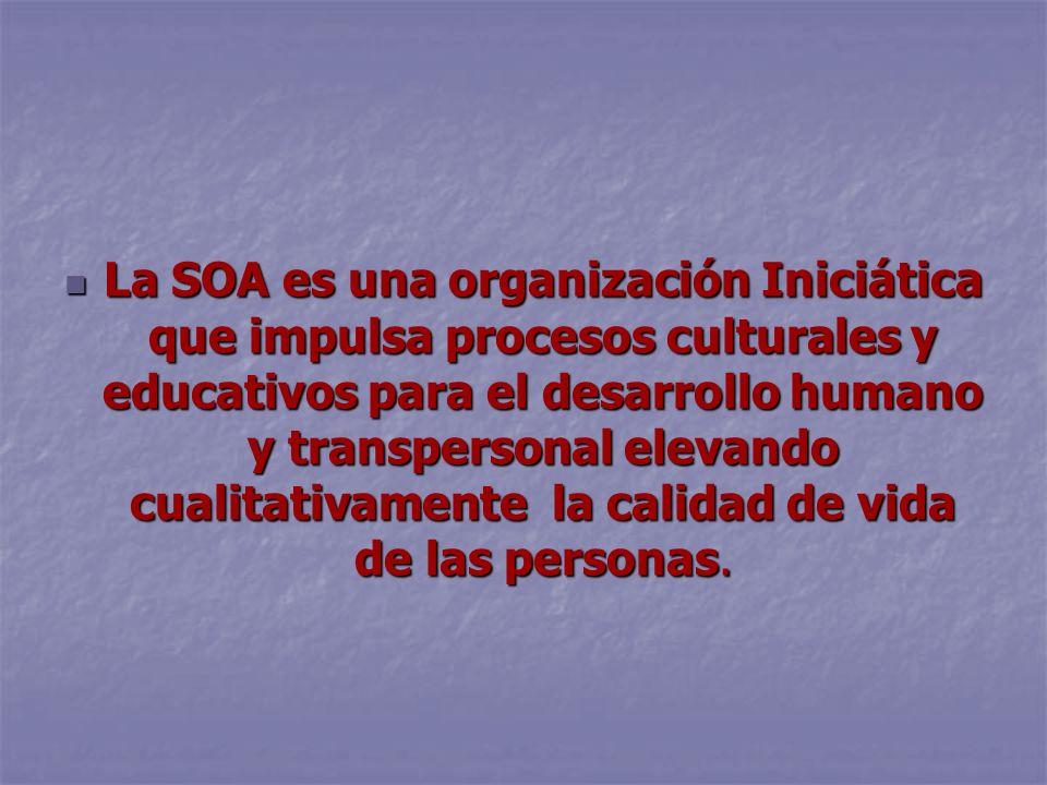 La SOA es una organización Iniciática que impulsa procesos culturales y educativos para el desarrollo humano y transpersonal elevando cualitativamente la calidad de vida de las personas.
