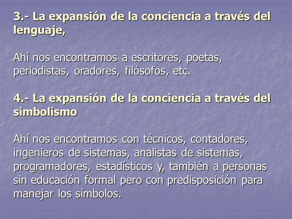 3.- La expansión de la conciencia a través del lenguaje, Ahí nos encontramos a escritores, poetas, periodistas, oradores, filósofos, etc.