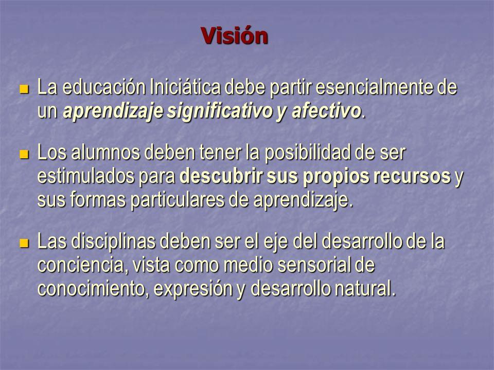 Visión La educación Iniciática debe partir esencialmente de un aprendizaje significativo y afectivo.