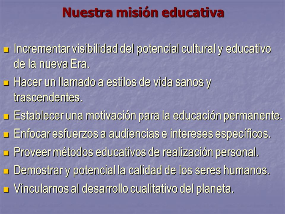 Nuestra misión educativa Incrementar visibilidad del potencial cultural y educativo de la nueva Era.