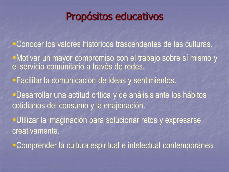 Propósitos educativos Conocer los valores históricos trascendentes de las culturas.