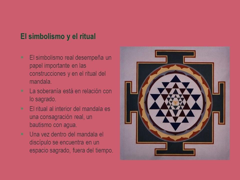 El simbolismo y el ritual §El simbolismo real desempeña un papel importante en las construcciones y en el ritual del mandala. §La soberanía está en re