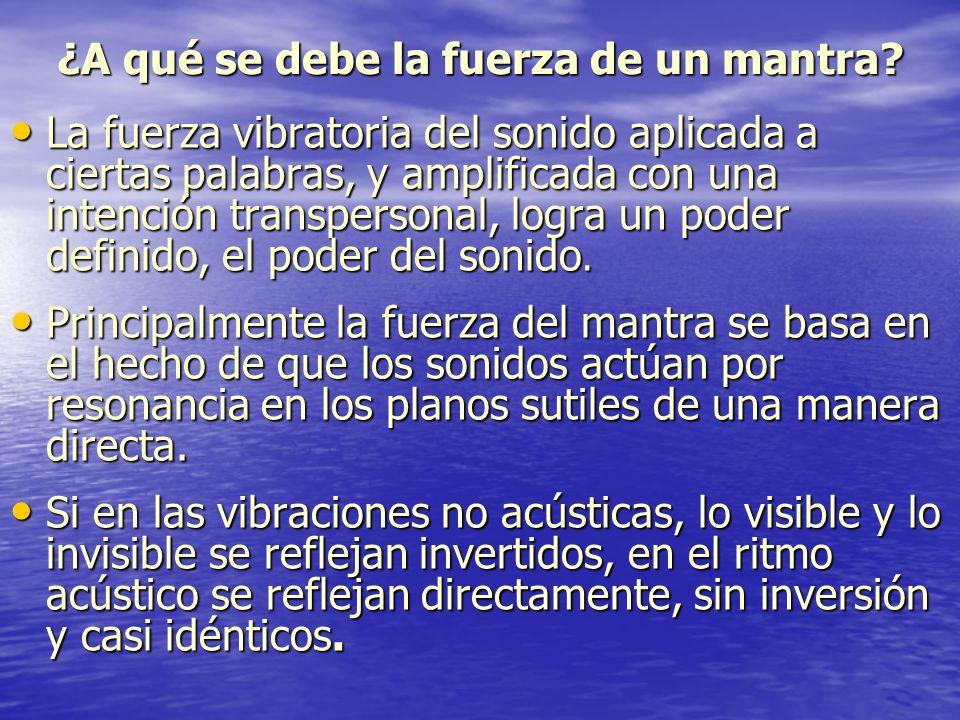 ¿A qué se debe la fuerza de un mantra? La fuerza vibratoria del sonido aplicada a ciertas palabras, y amplificada con una intención transpersonal, log